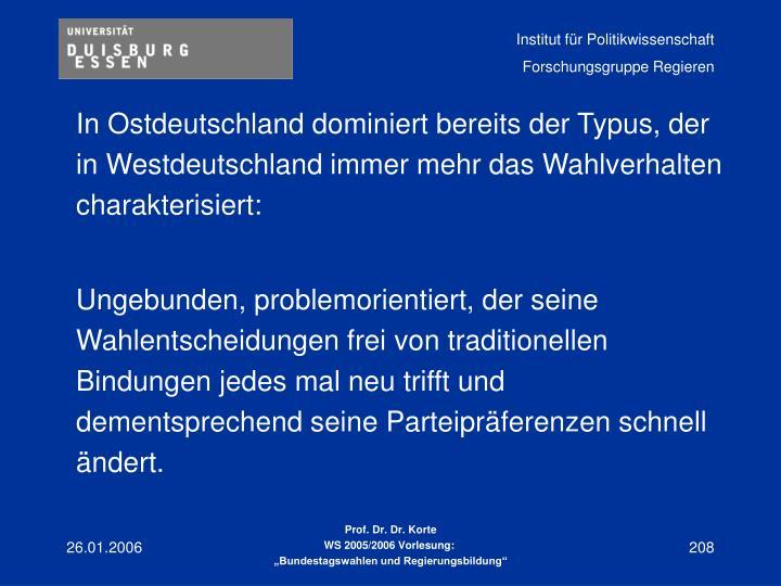 In Ostdeutschland dominiert bereits der Typus, der in Westdeutschland immer mehr das Wahlverhalten charakterisiert: