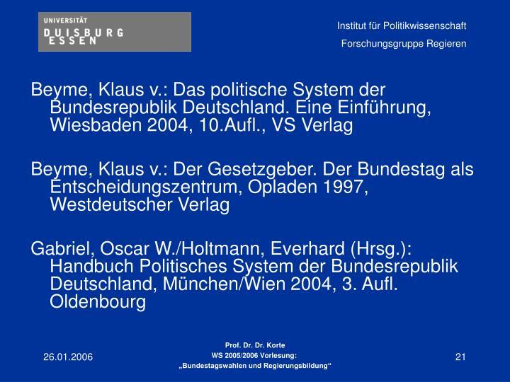 Beyme, Klaus v.: Das politische System der Bundesrepublik Deutschland. Eine Einführung, Wiesbaden 2004, 10.Aufl., VS Verlag