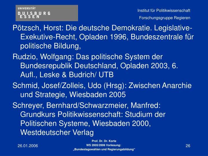 Pötzsch, Horst: Die deutsche Demokratie. Legislative-Exekutive-Recht, Opladen 1996, Bundeszentrale für politische Bildung,