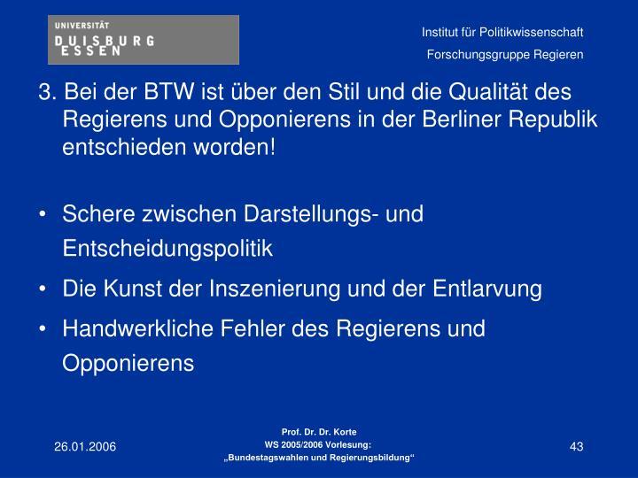 3. Bei der BTW ist über den Stil und die Qualität des Regierens und Opponierens in der Berliner Republik entschieden worden!