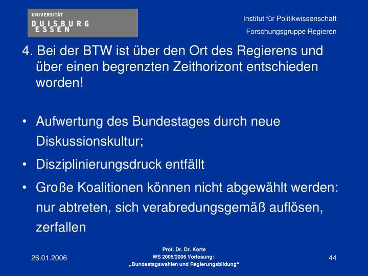 4. Bei der BTW ist über den Ort des Regierens und über einen begrenzten Zeithorizont entschieden worden!