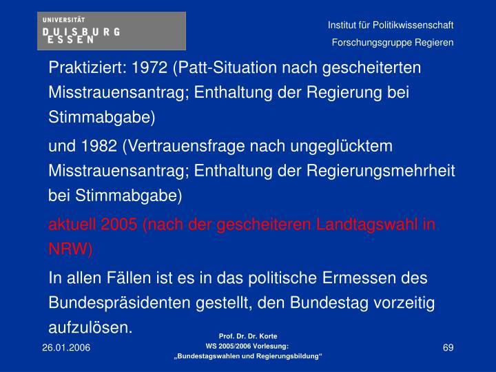 Praktiziert: 1972 (Patt-Situation nach gescheiterten Misstrauensantrag; Enthaltung der Regierung bei Stimmabgabe)