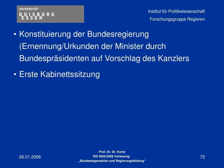 Konstituierung der Bundesregierung (Ernennung/Urkunden der Minister durch Bundespräsidenten auf Vorschlag des Kanzlers