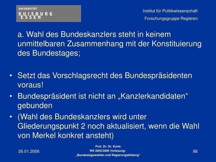 a. Wahl des Bundeskanzlers steht in keinem unmittelbaren Zusammenhang mit der Konstituierung des Bundestages;