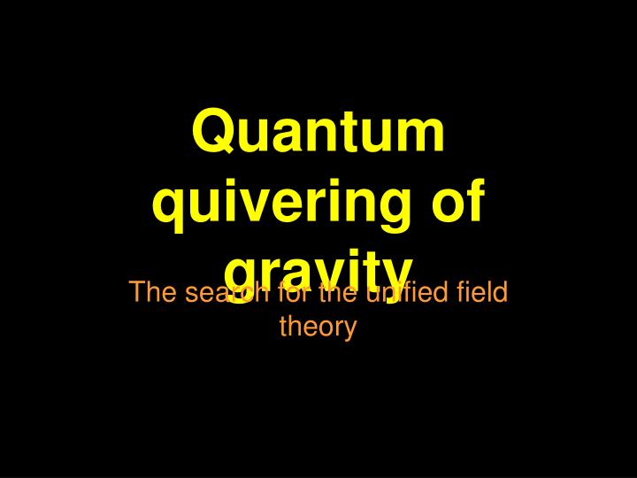 Quantum quivering of gravity