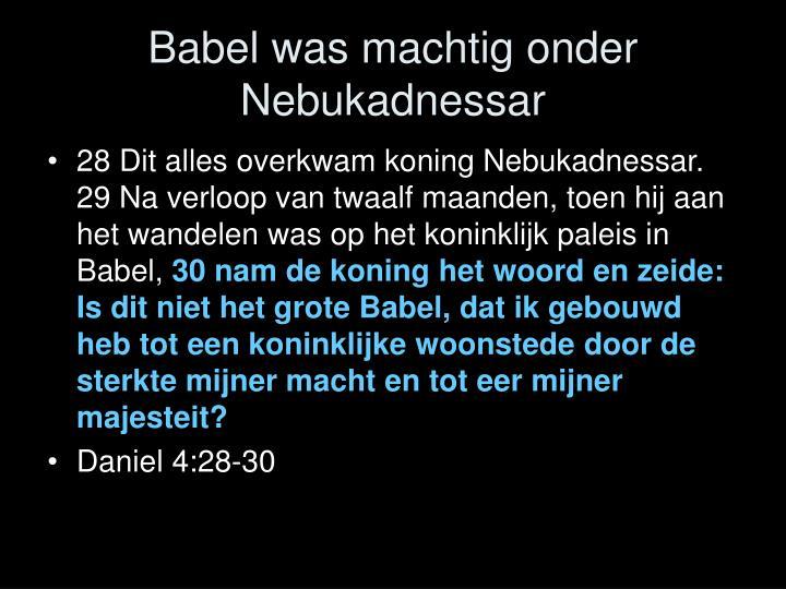 Babel was machtig onder Nebukadnessar