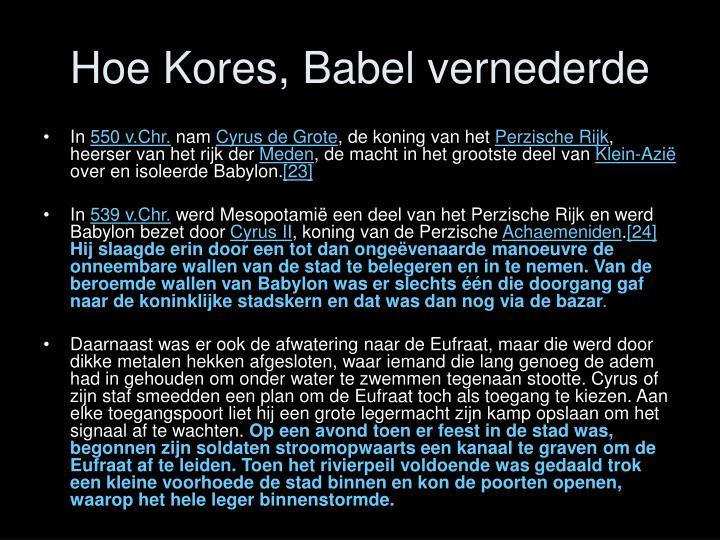 Hoe Kores, Babel vernederde