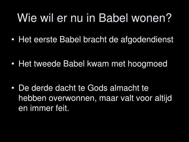 Wie wil er nu in Babel wonen?