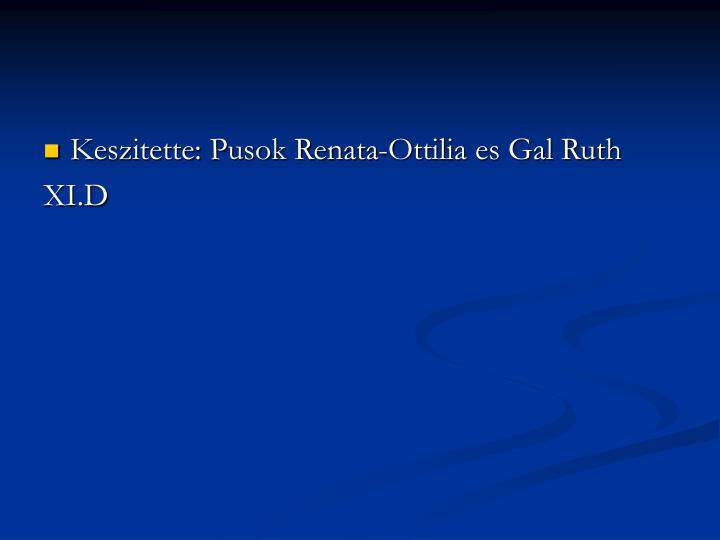 Keszitette: Pusok Renata-Ottilia es Gal Ruth