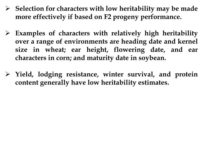 Selection for characters with low heritability may be made more effectively if based on F2 progeny performance.