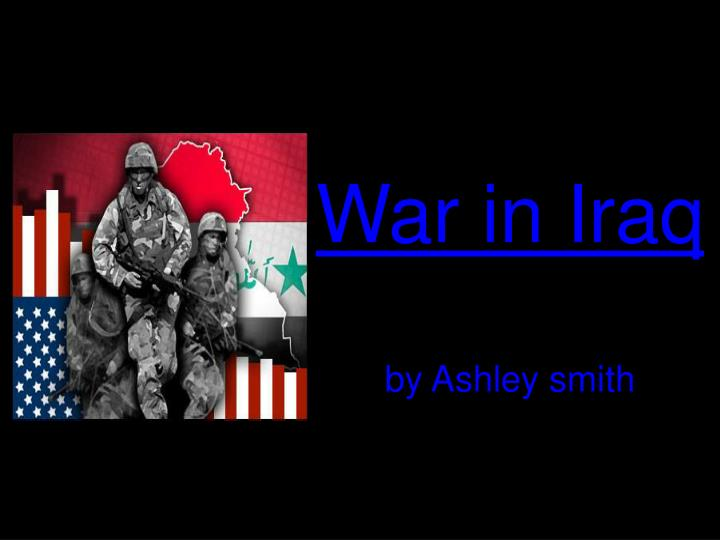 War in iraq by ashley smith