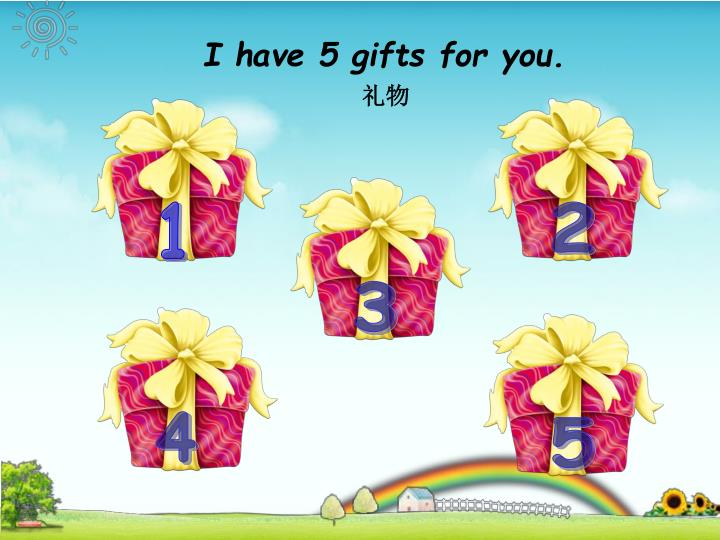 I have 5 gifts for you.