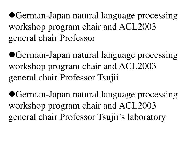 German-Japan natural language processing workshop program chair and ACL2003 general chair Professor