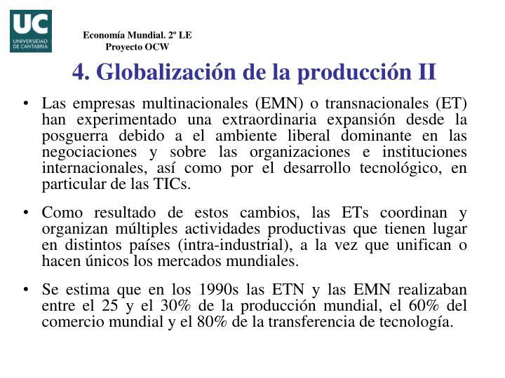 Las empresas multinacionales (EMN) o transnacionales (ET) han experimentado una extraordinaria expansión desde la posguerra