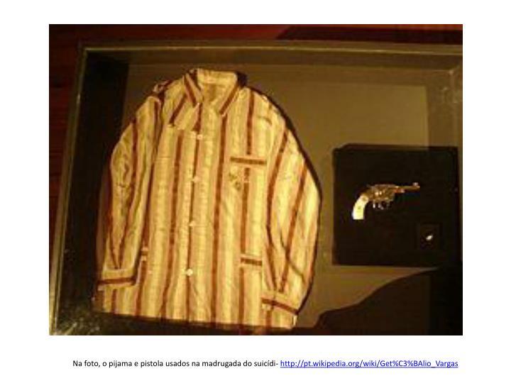 Na foto, o pijama e pistola usados na madrugada do suicídi-