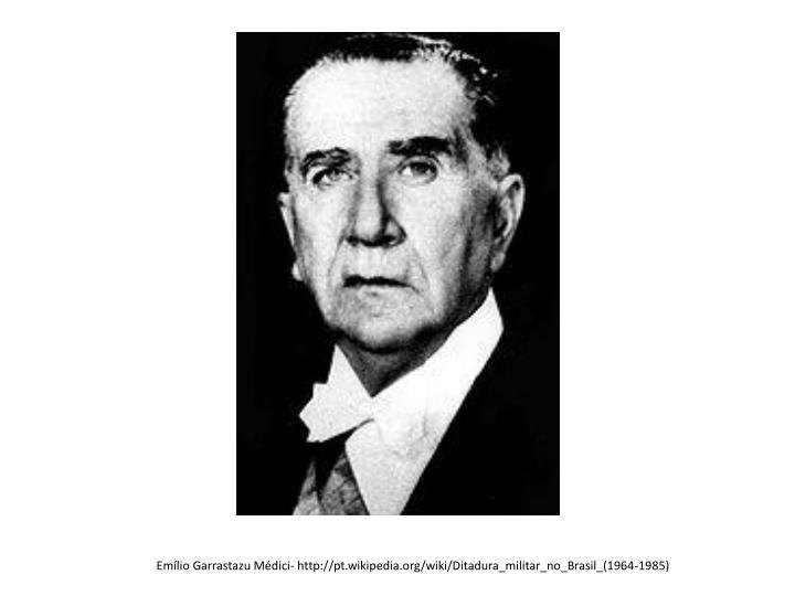Emílio Garrastazu Médici- http://pt.wikipedia.org/wiki/Ditadura_militar_no_Brasil_(1964-1985)