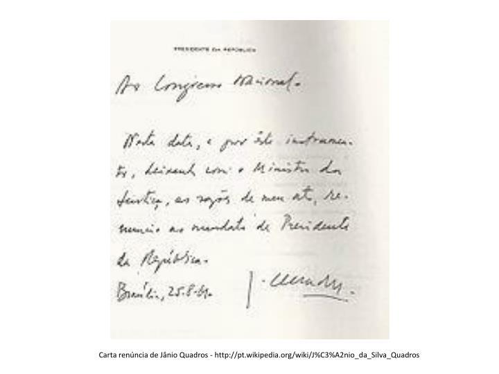 Carta renúncia de Jânio Quadros - http://pt.wikipedia.org/wiki/J%C3%A2nio_da_Silva_Quadros