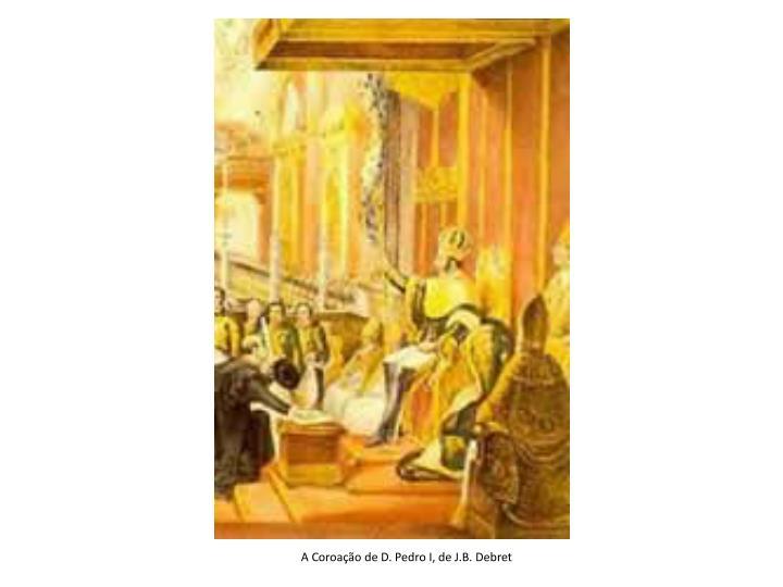 A Coroação de D. Pedro I, de J.B. Debret