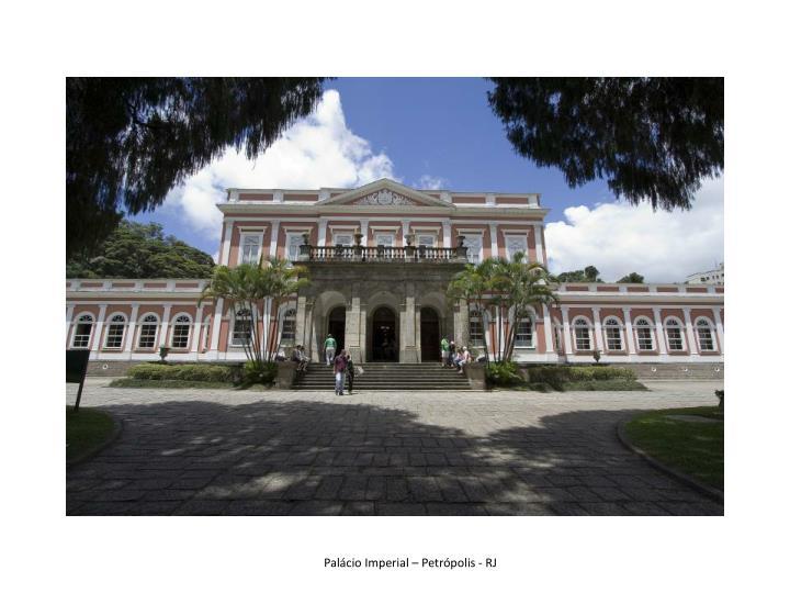 Palácio Imperial – Petrópolis - RJ