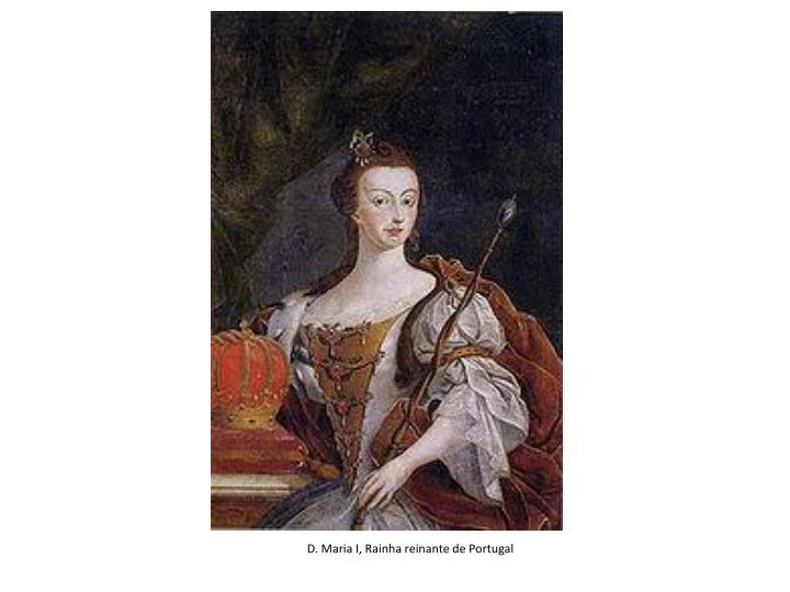 D. Maria I, Rainha reinante de Portugal