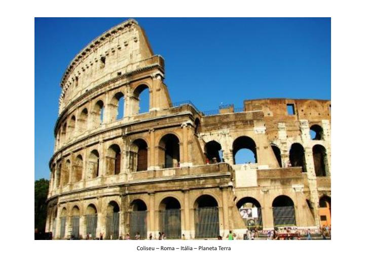 Coliseu – Roma – Itália – Planeta Terra