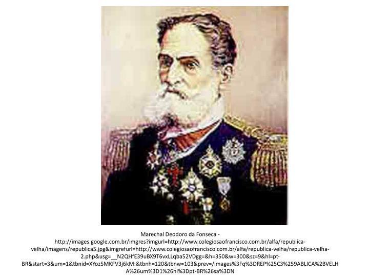 Marechal Deodoro da Fonseca - http://images.google.com.br/imgres?imgurl=http://www.colegiosaofrancisco.com.br/alfa/republica-velha/imagens/republica5.jpg&imgrefurl=http://www.colegiosaofrancisco.com.br/alfa/republica-velha/republica-velha-2.php&usg=__N2QHfE39uBX9T6vxLLqba52VDgg=&h=350&w=300&sz=9&hl=pt-BR&start=3&um=1&tbnid=XYoz5MKFV3j6kM:&tbnh=120&tbnw=103&prev=/images%3Fq%3DREP%25C3%259ABLICA%2BVELHA%26um%3D1%26hl%3Dpt-BR%26sa%3DN