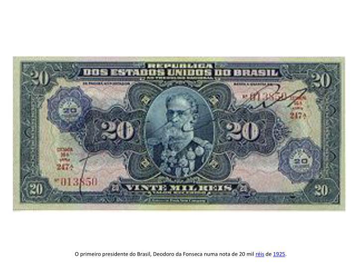 O primeiro presidente do Brasil, Deodoro da Fonseca numa nota de 20 mil