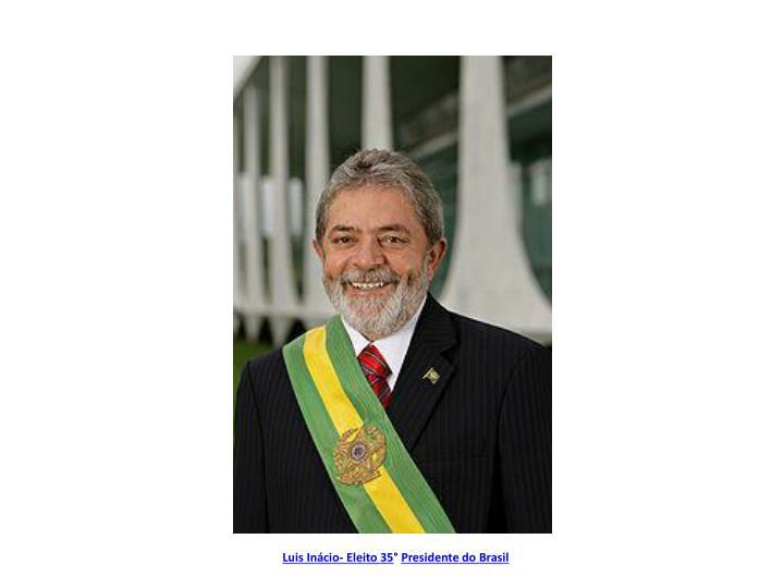Luis Inácio- Eleito 35