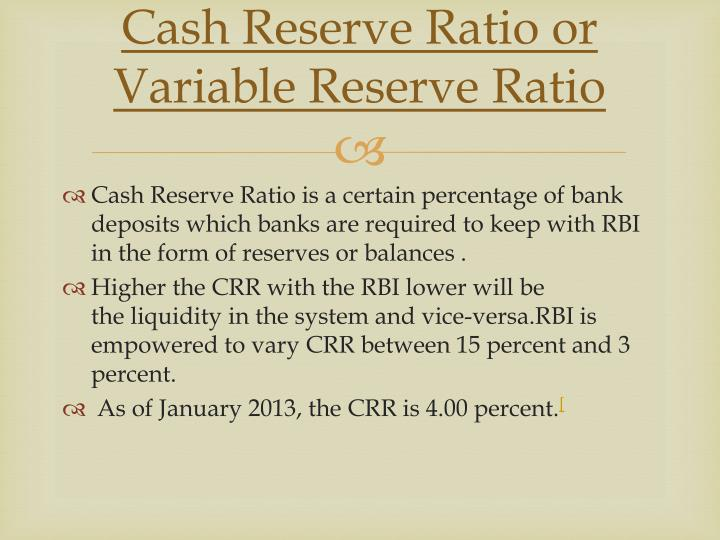 Cash Reserve Ratio or Variable Reserve Ratio