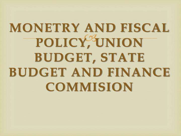 Monetry and fiscal policy union budget state budget and finance commision
