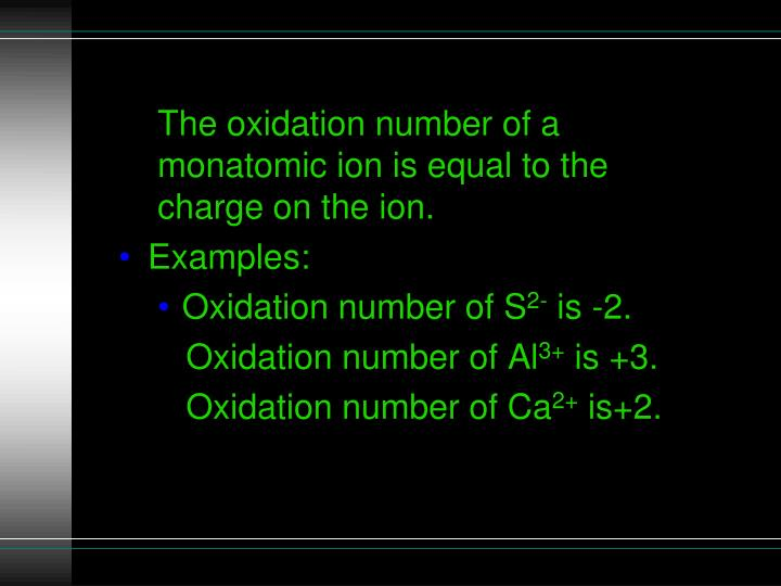 The oxidation number of a monatomic ion is equal to the charge on the ion.