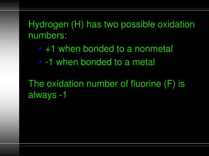 Hydrogen (H) has two possible oxidation numbers: