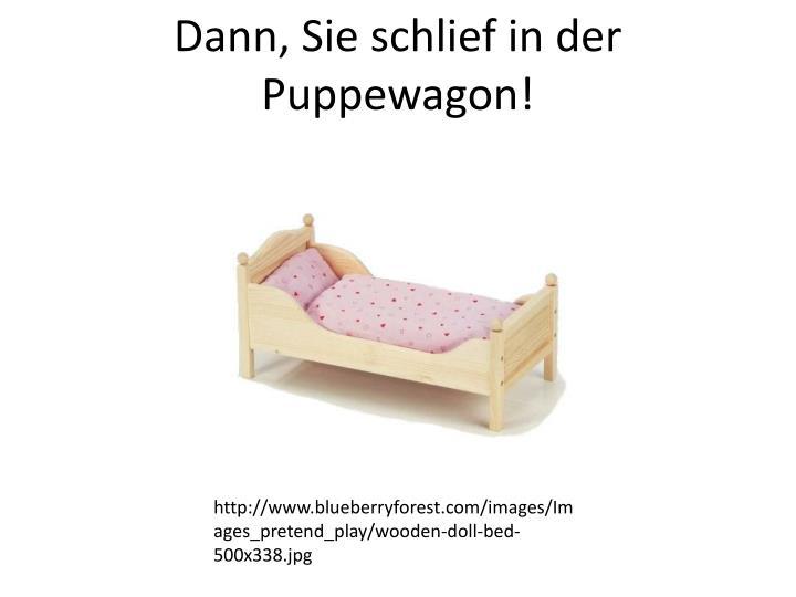 Dann, Sie schlief in der Puppewagon!