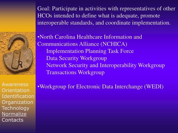 Goal: Participate in activities with representatives of other HCOs intended to define what is adequate, promote interoperable standards, and coordinate implementation.