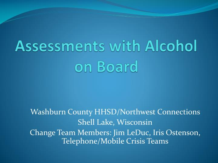 Assessments with alcohol on board
