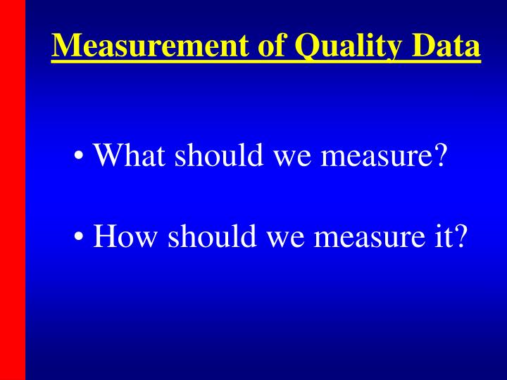 Measurement of Quality Data