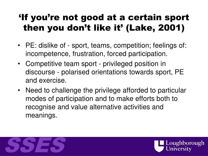 'If you're not good at a certain sport then you don't like it' (Lake, 2001)