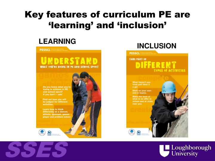 Key features of curriculum PE are 'learning' and 'inclusion'