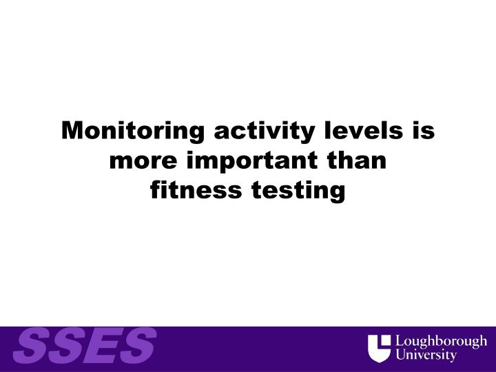 Monitoring activity levels is more important than