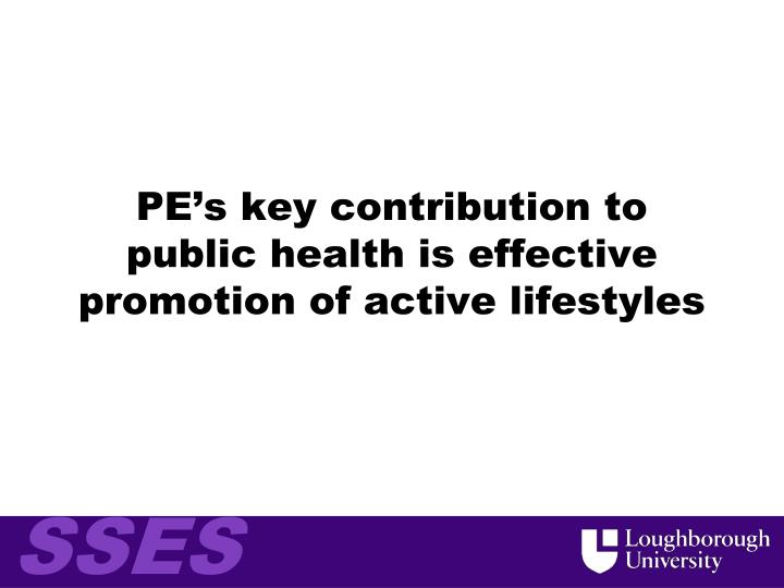 PE's key contribution to public health is effective promotion of active lifestyles