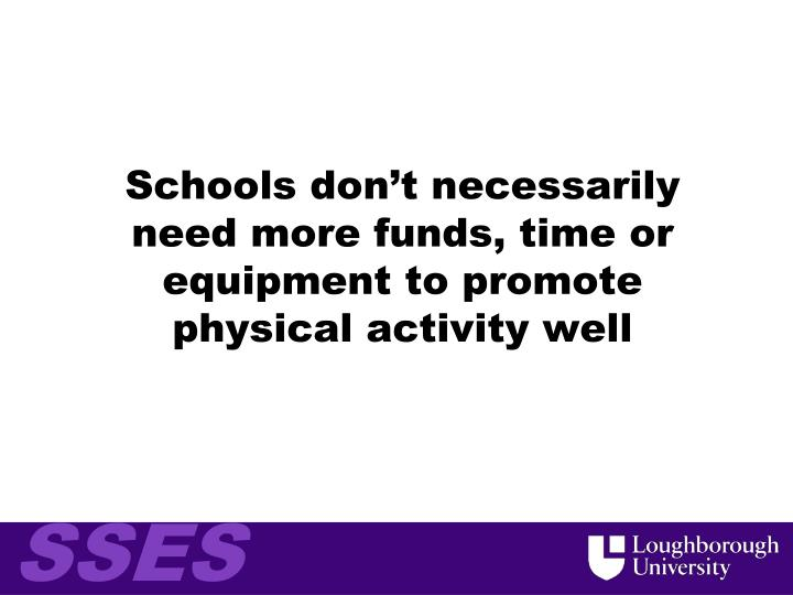 Schools don't necessarily need more funds, time or equipment to promote physical activity well