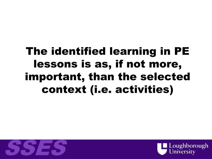 The identified learning in PE lessons is as, if not more,