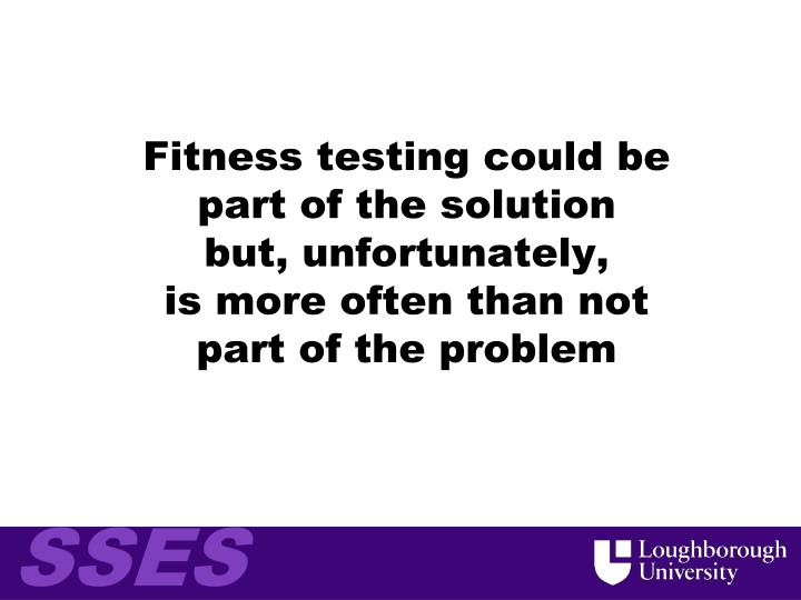 Fitness testing could be
