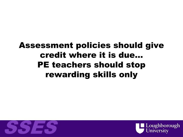 Assessment policies should give credit where it is due…