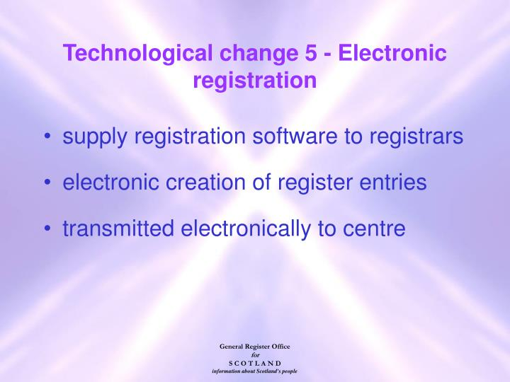 Technological change 5 - Electronic registration