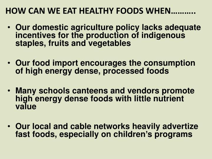 HOW CAN WE EAT HEALTHY FOODS WHEN………..
