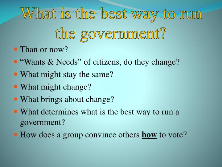 What is the best way to run the government?
