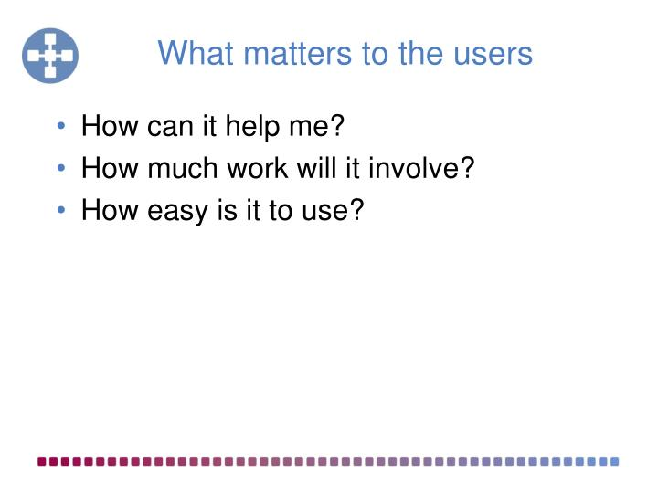 What matters to the users