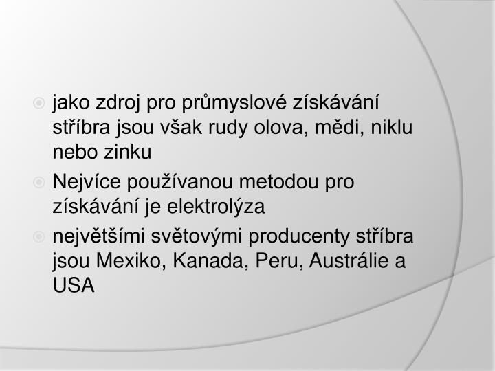 jako zdroj pro průmyslové získávání stříbra jsou však rudy olova, mědi, niklu nebo zinku