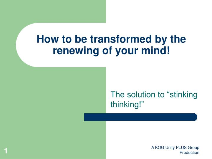 How to be transformed by the renewing of your mind